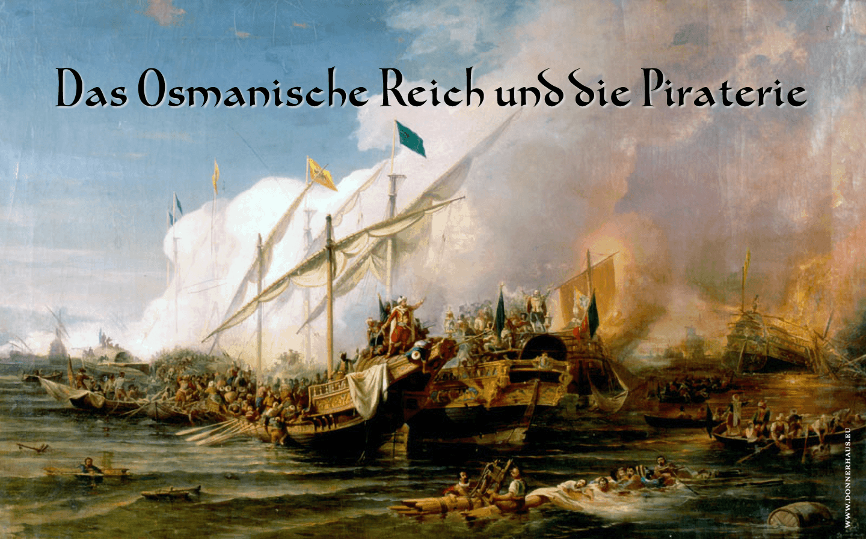 Das Osmanische Reich und die Piraterie – Geschichtskrümel 62