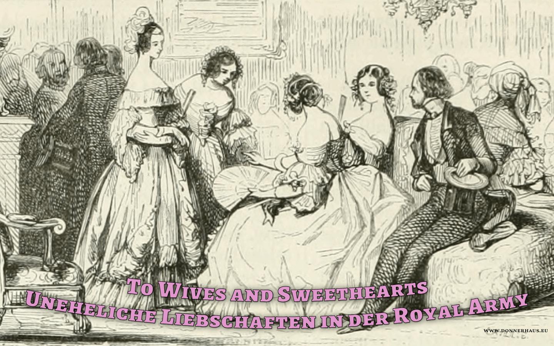 To Wives and Sweethearts – Uneheliche Liebschaften in der Royal Army – Geschichtskrümel 65