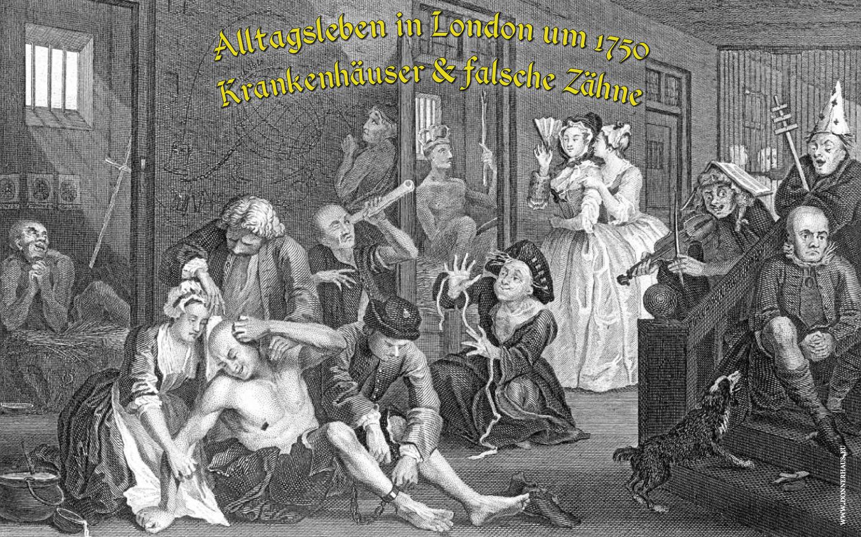 Alltagsleben in London um 1750 – Krankenhäuser & falsche Zähne – Geschichtskrümel 70