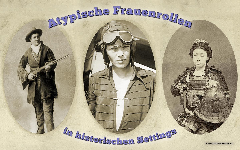 Atypische Frauenrollen in historischen Settings